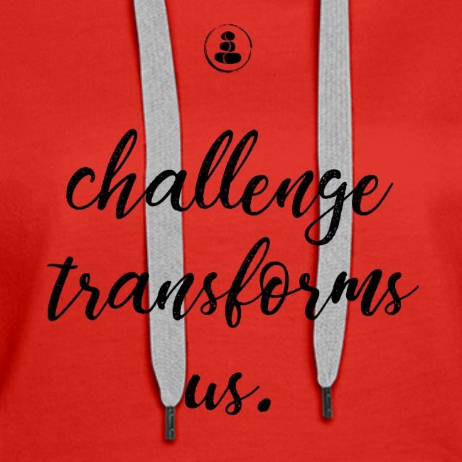 Challenge Transforms Us