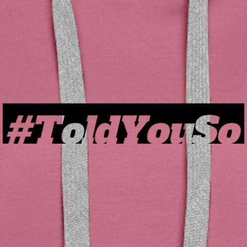 #toldyouso - Women's Premium Hoodie