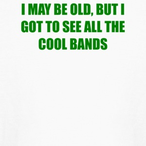 I May Be Old But I Got To See All The Cool Bands - Kids' Long Sleeve T-Shirt