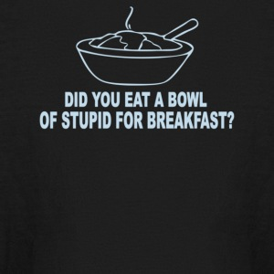 Did You Eat A Bowl Of Stupid For Breakfast - Kids' Long Sleeve T-Shirt