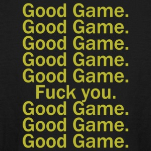 Good Game Good Game Fuck You - Kids' Long Sleeve T-Shirt