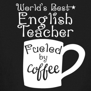 World's Best English Teacher Fueled By Coffee - Kids' Long Sleeve T-Shirt
