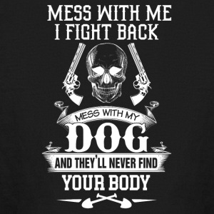 Mess with my dog and they'll never find your body - Kids' Long Sleeve T-Shirt