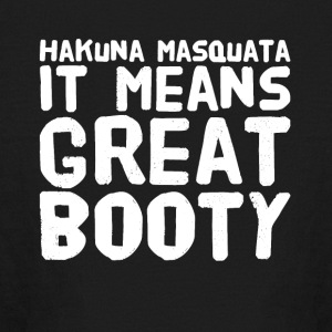 Hakuna masquata it means great booty - Kids' Long Sleeve T-Shirt