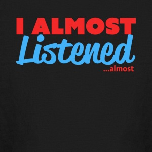 I Almost Listened ...almost - Kids' Long Sleeve T-Shirt
