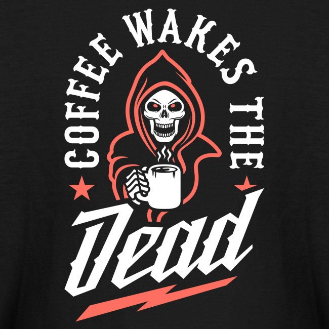 Coffee Wakes The Dead