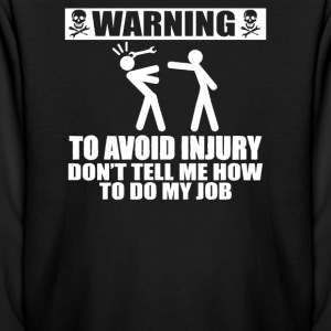 WARNING To Avoid Injury Don't Tell Me How - Kids' Long Sleeve T-Shirt