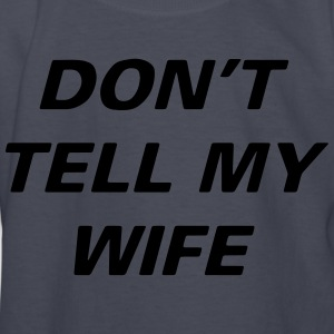 Dont Tell Wife - Kids' Long Sleeve T-Shirt