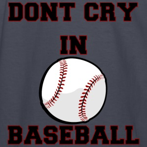Dont Cry In Baseball - Kids' Long Sleeve T-Shirt