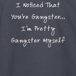 I Noticed That You re Gangster I m Pretty Gangs - Kids' Long Sleeve T-Shirt