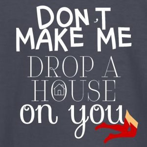 Don't make me drop a House on YOU! - Kids' Long Sleeve T-Shirt