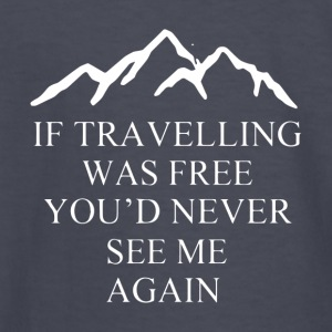 If Travelling Was Free You d Never See Me Again - Kids' Long Sleeve T-Shirt
