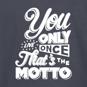 You Only Live Once That s The Motto - Kids' Long Sleeve T-Shirt