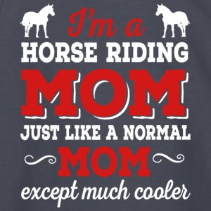 I Am A Horse Riding Mom Like A Normal Mom T Shirt - Kids' Long Sleeve T-Shirt