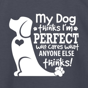 My dog thinks I'm perfect who cares what anyone - Kids' Long Sleeve T-Shirt