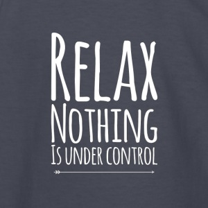 Relax nothing is under control - Kids' Long Sleeve T-Shirt
