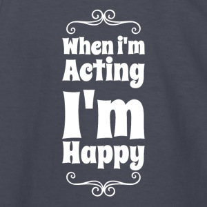 when i'm acting i'm happy - Kids' Long Sleeve T-Shirt