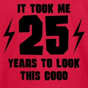 It Took Me 25 Years To Look This Good - Kids' Long Sleeve T-Shirt