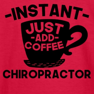 Instant Chiropractor Just Add Coffee - Kids' Long Sleeve T-Shirt