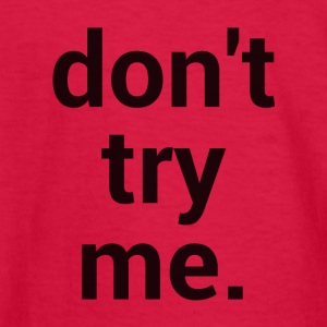 Don't Try Me. - Kids' Long Sleeve T-Shirt