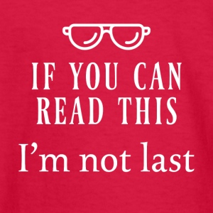 If you can read this I'm not last - Kids' Long Sleeve T-Shirt