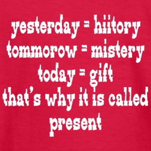 Yesterday hiitory tommorow mistery today gift that - Kids' Long Sleeve T-Shirt