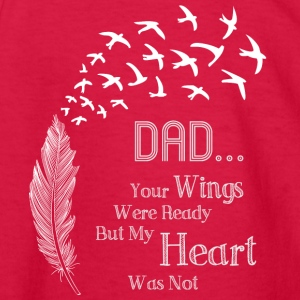 Dad Your Wings Were Ready My Heart Was Not Shirt - Kids' Long Sleeve T-Shirt