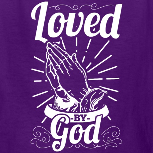 Loved By God (White Letters) - Kids' T-Shirt