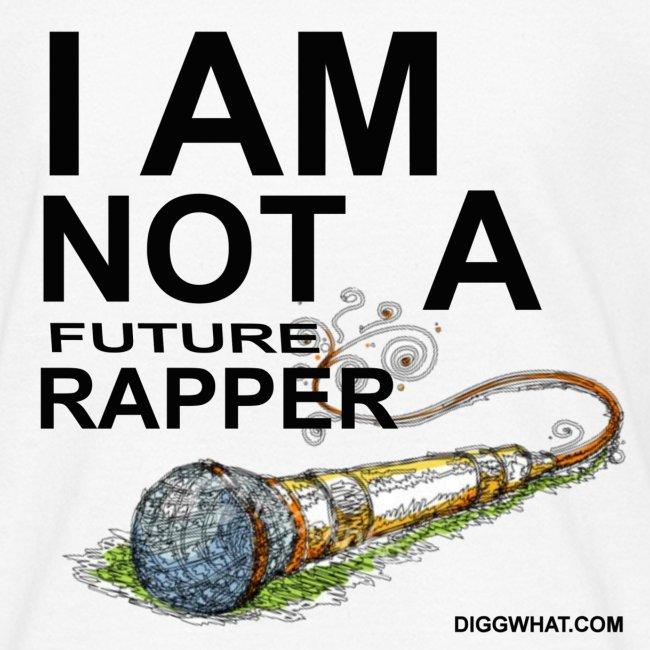 i am not a future rapper shirtmic
