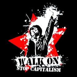Walk on stop capitalism
