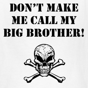 Don't Make Me Call My Big Brother - Kids' T-Shirt