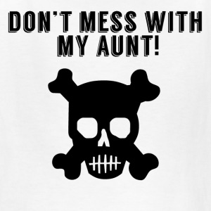 Don't Mess With My Aunt - Kids' T-Shirt