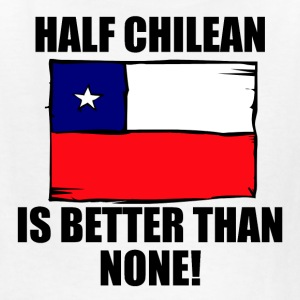 Half Chilean Is Better Than None - Kids' T-Shirt