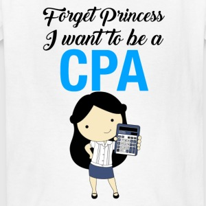 Forget Princess I want to be a CPA - Kids' T-Shirt