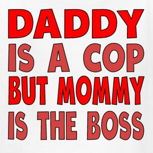 Daddy Is A Cop Mommy Is The Boss - Kids' T-Shirt
