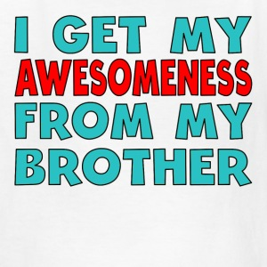 I Get My Awesomeness From My Brother - Kids' T-Shirt