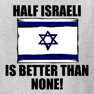 Half Israeli Is Better Than None - Kids' T-Shirt