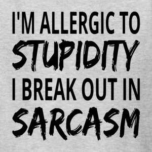 I'm Allergic To Stupidity I Break Out In Sarcasm - Kids' T-Shirt
