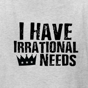 I Have Irrational Needs - Kids' T-Shirt