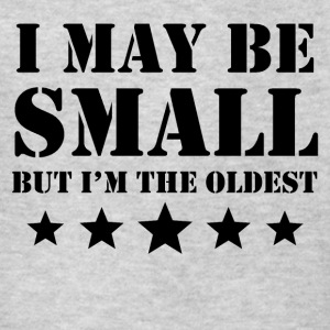I May Be Small But I'm The Oldest - Kids' T-Shirt