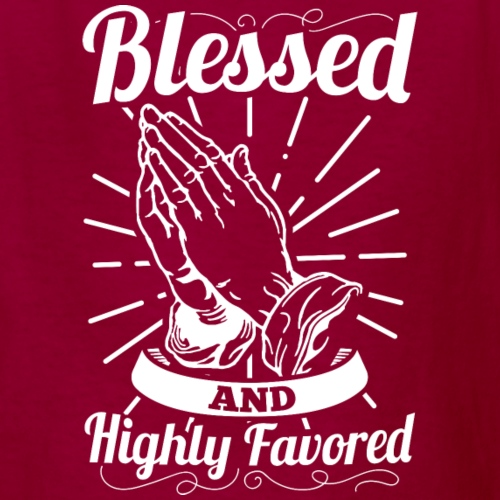 Blessed And Highly Favored (Alt. White Letters) - Kids' T-Shirt