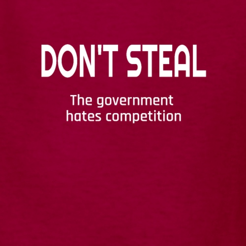 Don't Steal The Government Hates Competition - Kids' T-Shirt