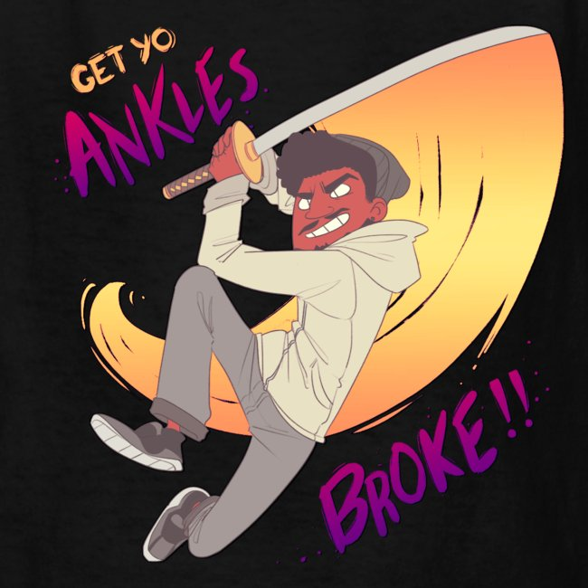 GET YO ANKLES BROKE