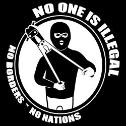 No one is illegal. No borders, no nations.