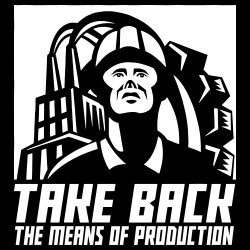 Take back the means of production