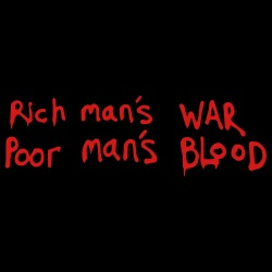 Rich man\'s war, poor man\'s blood