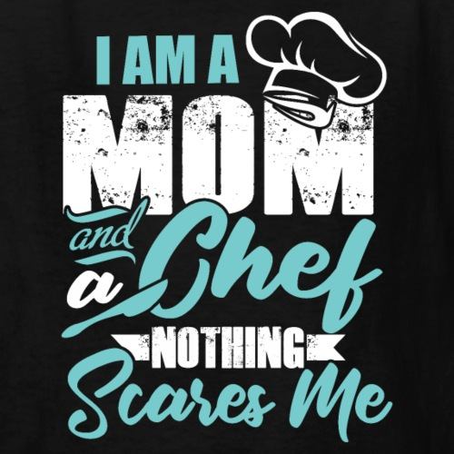 I'm a Chef and a Mom Nothing Scares Me Funny Chef - Kids' T-Shirt