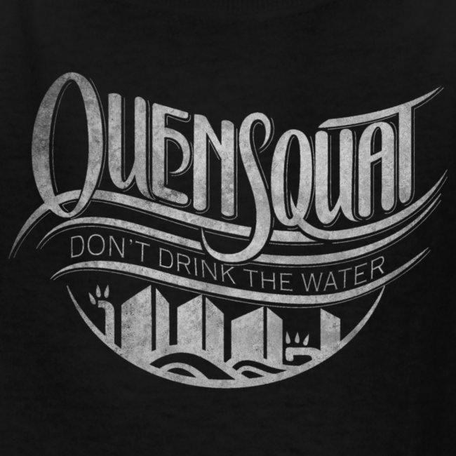 Quensquat | Don't Drink the Water