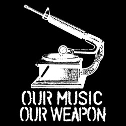 Our music - our wepon