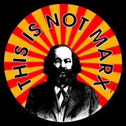 This is not Marx (Mikhail Bakunin)